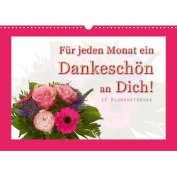 Für jeden Monat ein Dankeschön an Dich! - 12 Blumensträuße (Wandkalender 2021 DIN A3 quer)