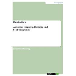 Autismus. Diagnose Therapie und STEP-Programm: eBook von Mareike Korp