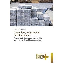 Dependent  Independent  Interdependent?. Martin Hartwig Eitzen  - Buch