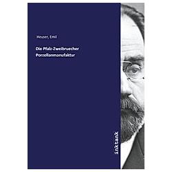 Die Pfalz-Zweibruecher Porzellanmanufaktur. Emil Heuser  - Buch