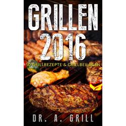 Grillen 2016: eBook von A. Grill