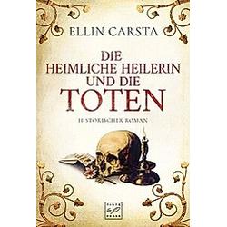 Die heimliche Heilerin und die Toten / Die heimliche Heilerin Bd.3. Ellin Carsta  - Buch