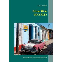 Meine Welt: Mein Kuba als Buch von Kurt Lehmkuhl