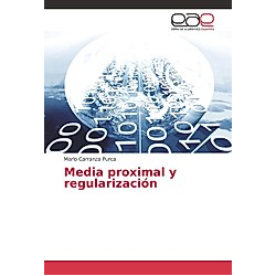 Media proximal y regularización. Marlo Carranza Purca  - Buch