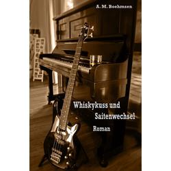 Whiskykuss und Saitenwechsel als Buch von A.M. Boehmsen