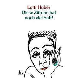 Diese Zitrone hat noch viel Saft!. Lotti Huber  - Buch
