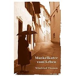 Muskelkater vom Leben. Winfried Thamm  - Buch