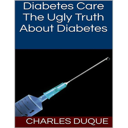 Diabetes Care: The Ugly Truth About Diabetes