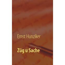 Züg u Sache als Buch von Ernst Hunziker