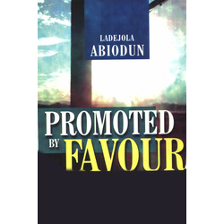Promoted By Favour: eBook von Ladejola Abiodun