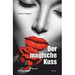 Der magische Kuss. Bianka Hilgert  - Buch