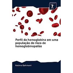 Perfil da hemoglobina em uma população de risco de hemoglobinopatias. Fatima Dahmani  - Buch