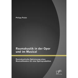 Raumakustik in der Oper und im Musical: Raumakustische Optimierung eines Musicaltheaters für eine Opernproduktion als Buch von Philipp Polzin