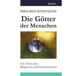 Die Götter der Menschen: eBook von Heinz-Ullrich Schirrmacher