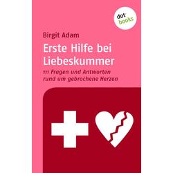Erste Hilfe bei Liebeskummer: eBook von Birgit Adam