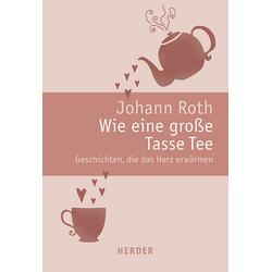 Wie eine große Tasse Tee als Buch von Johann Roth