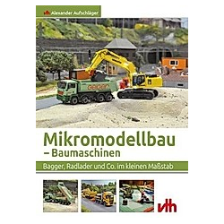 Mikromodellbau - Baumaschinen. Alexander Aufschläger  - Buch