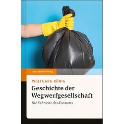 Geschichte der Wegwerfgesellschaft: Buch von Wolfgang König