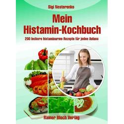 Mein Histamin-Kochbuch als Buch von Sigi Nesterenko