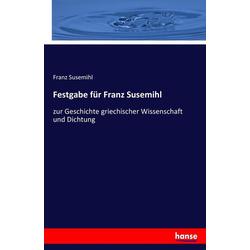 Festgabe für Franz Susemihl als Buch von Franz Susemihl