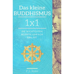 Das kleine Buddhismus 1x1: Buch von F.J. Jeske