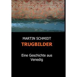 TRUGBILDER als Buch von Martin Schmidt