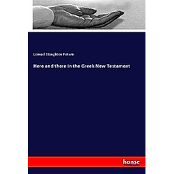 Here and there in the Greek New Testament. Lemuel Stoughton Potwin  - Buch