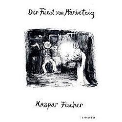 Der Fürst von Mürbeteig. Kaspar Fischer  - Buch