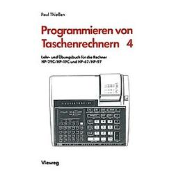 Programmieren von Taschenrechnern: .4 Lehr- und Übungsbuch für die Rechner HP-29C/HP-19C und HP-67/HP-97. Paul A. Thießen  - Buch
