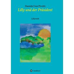 Lilly und der Präsident als Buch von Daniele Uwe Pivotti
