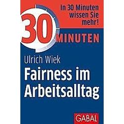 30 Minuten Fairness im Arbeitsalltag. Ulrich Wiek  - Buch