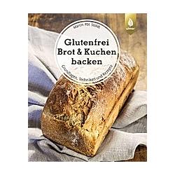 Glutenfrei Brot & Kuchen backen