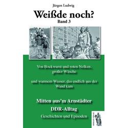 Mitten aus'm Arnstädter DDR-Alltag Band 3 als Buch von Jürgen Ludwig