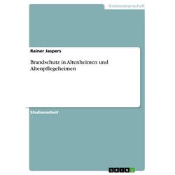 Brandschutz in Altenheimen und Altenpflegeheimen als Buch von Rainer Jaspers