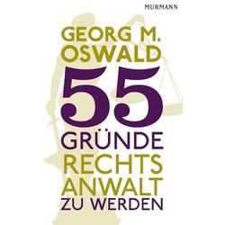 55 Gründe Rechtsanwalt zu werden als Buch von Georg M. Oswald