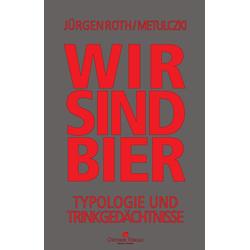Wir sind Bier als Buch von Jürgen Roth/ Metulczki