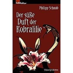 Der süße Duft der Kobralilie. Philipp Schaab  - Buch