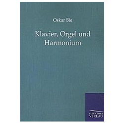 Klavier  Orgel und Harmonium. Oskar Bie  - Buch