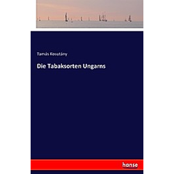 Die Tabaksorten Ungarns. Tamás Kosutány  - Buch