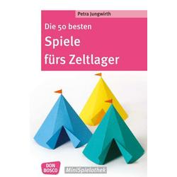 Die 50 besten Spiele fürs Zeltlager als Buch von Petra Jungwirth