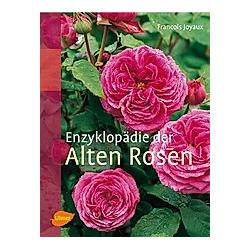 Enzyklopädie der Alten Rosen. Francois Joyaux  - Buch