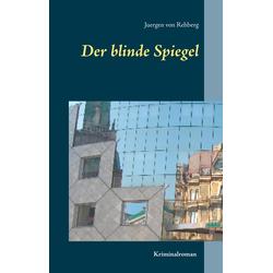 Der blinde Spiegel als Buch von Juergen von Rehberg