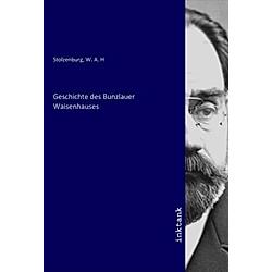 Geschichte des Bunzlauer Waisenhauses. W. A. H Stolzenburg  - Buch