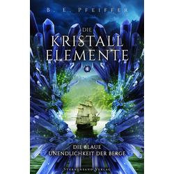 Die Kristallelemente (Band 4): Die blaue Unendlichkeit der Berge: eBook von B. E. Peiffer