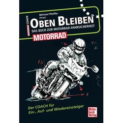 Oben bleiben - Das Buch zur Motorrad-Fahrsicherheit als Buch von Michael Pfeiffer