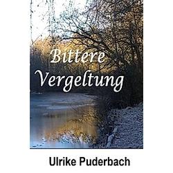 Bittere Vergeltung. Ulrike Puderbach  - Buch