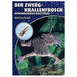 Der Zwergkrallenfrosch. Kriton Kunz  - Buch