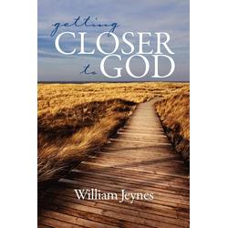 Getting Closer to God (PB) als Taschenbuch von William Jeynes/ Bill Jeynes
