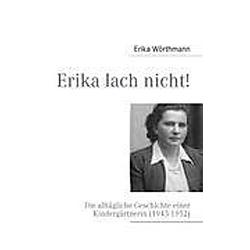 Erika lach nicht!. Erika Wörthmann  - Buch