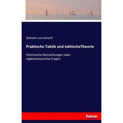 Praktische Taktik und taktischeTheorie als Buch von Wilhelm von Scherff